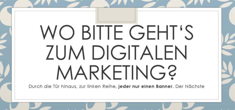 Wo bitte geht's zum Digitalen Marketing?