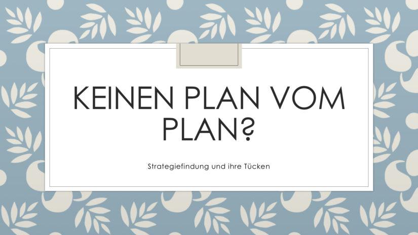 Wenn der Plan einfach kein Plan ist