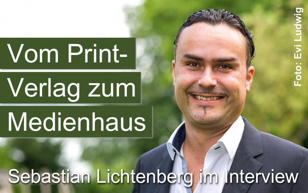 Vom Print-Verlag zum Medienhaus – Interview mit Sebastian Lichtenberg