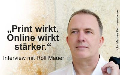"""""""Print wirkt. Online wirkt stärker."""" – Interview mit Rolf Mauer"""